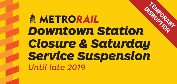 MetroRail Downtown Station Closure Saturday Service Suspension - Effective June 3 until late 2019